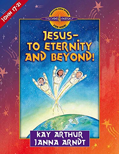 9780736905466: Jesus--to Eternity and Beyond!: John 17-21 (Discover 4 Yourself Inductive Bible Studies for Kids (Paperback))