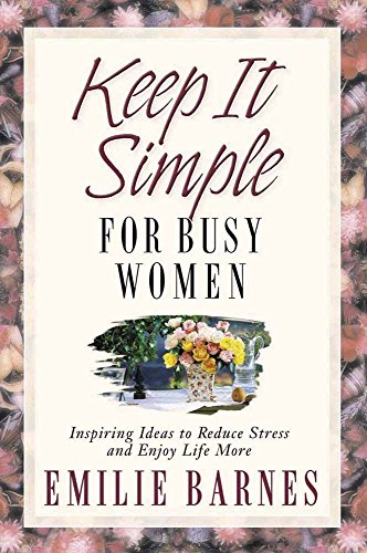 9780736905534: Keep It Simple for Busy Women: Inspiring Ideas to Reduce Stress and Enjoy Life More