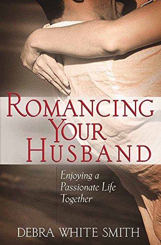 9780736906067: Romancing Your Husband: Enjoying a Passionate Life Together