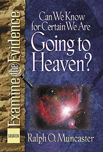 Can We Know for Certain We Are Going to Heaven? (Examine the Evidence): Muncaster, Ralph O.
