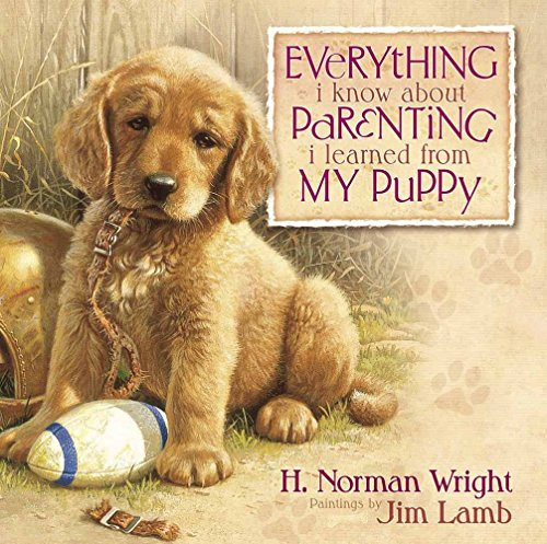 Everything I Know About Parenting I Learned: Wright, H. Norman