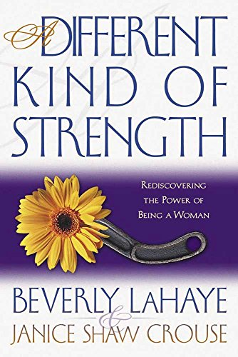 A Different Kind of Strength: Rediscovering the Power of Being a Woman: LaHaye, Beverly; Crouse, ...