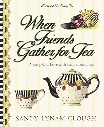 When Friends Gather for Tea: Pouring Out Love with Tea and Kindness (Sandy's Tea Society): ...