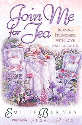 9780736906685: Join Me for Tea: Infusing Friendships with Love and Laughter