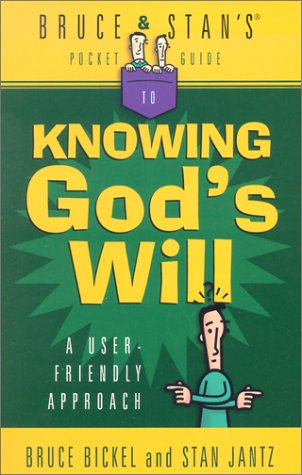 Bruce And Stan's® Pocket Guide to Knowing God's Will: A User-Friendly Approach (Bruce and Stan's® Pocket Guides) (9780736907569) by Bruce Bickel; Stan Jantz