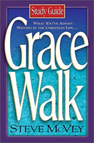 9780736907668: Grace Walk Study Guide: What You've Always Wanted in the Christian Life. . .