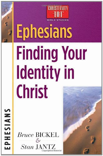 Ephesians: Finding Your Identity in Christ (Christianity 101 Bible Studies)