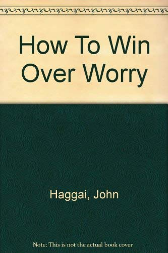9780736908139: How To Win Over Worry