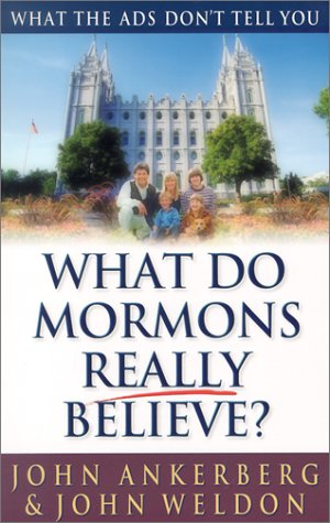 What Do Mormons Really Believe?: What the: Ankerberg, John, Weldon,