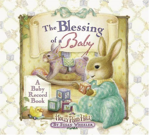 9780736908306: The Blessing of a Baby: A Baby Record Book (Holly Pond Hill) [Illustrated]