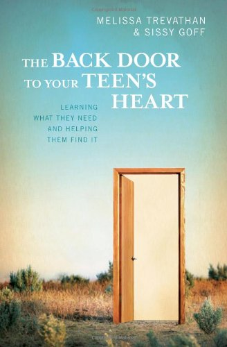 9780736908375: The Back Door to Your Teen's Heart: Learning What They Need and Helping Them to Find It