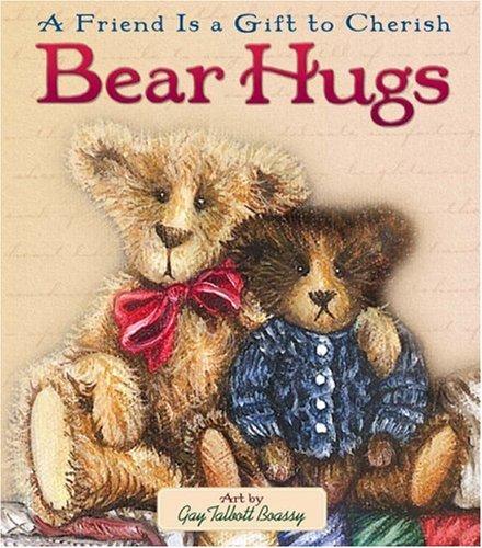 Bear Hugs: A Friend Is a Gift to Cherish: Boassy, Gay Talbott