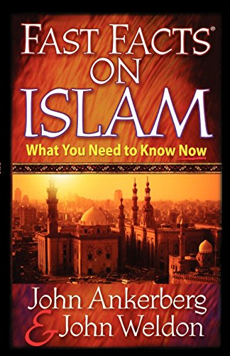 Fast Facts on Islam: What You Need to Know Now (0736910115) by Ankerberg, John; Weldon, John