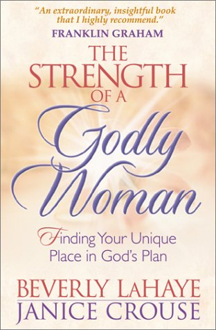 The Strength of a Godly Woman: Finding Your Unique Place in God's Plan (0736910131) by Beverly LaHaye; Janice Crouse