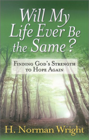Will My Life Ever Be the Same? (0736910298) by H. Norman Wright