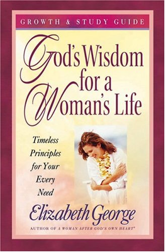 9780736910446: God's Wisdom for a Woman's Life Growth and Study Guide: Timeless Principles for Your Every Need
