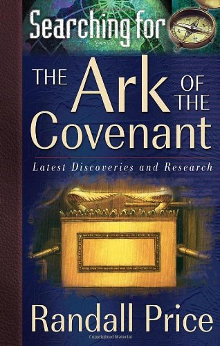 Searching for the Ark of the Covenant: Latest Discoveries and Research: Price, Randall