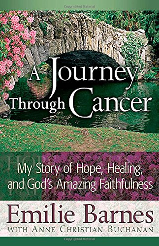 9780736910668: A Journey Through Cancer: My Story of Hope, Healing, and God's Amazing Faithfulness