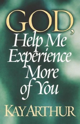 9780736910699: God, Help Me Experience More of You (Arthur, Kay)