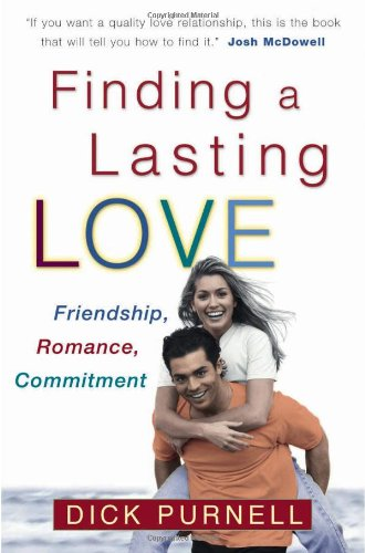 Finding a Lasting Love: Friendship, Romance, Commitment (0736910808) by Dick Purnell