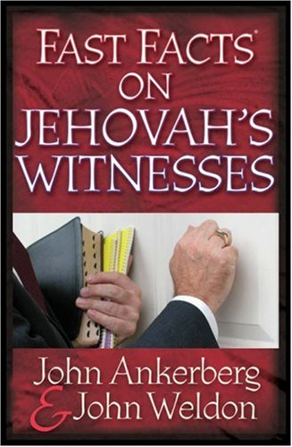 Fast Facts® on Jehovah's Witnesses (0736910816) by John Ankerberg; John Weldon