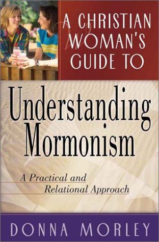 9780736910866: A Christian Woman's Guide to Understanding Mormonism: A Practical and Relational Approach