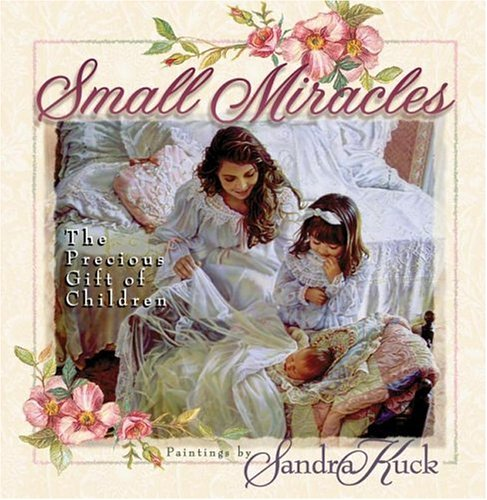 Small Miracles: The Precious Gift of Children: Harvest House Publishers