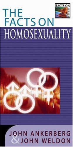 The Facts on Homosexuality (The Facts On: Ankerberg, John, Weldon,