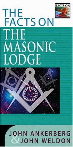 The Facts on the Masonic Lodge (The Facts On Series) (0736911138) by John Ankerberg; John Weldon