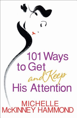 9780736911368: 101 Ways to Get and Keep His Attention