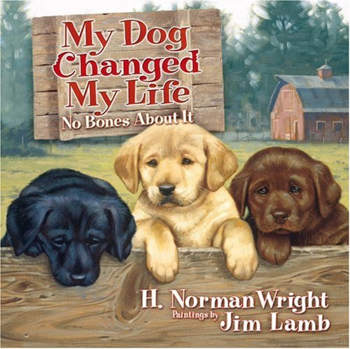 My Dog Changed My Life (No Bones: H. Norman Wright