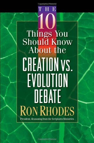 9780736911528: The 10 Things You Should Know About the Creation Vs. Evolution Debate (Rhodes, Ron)