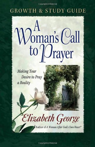 9780736911559: A Woman's Call to Prayer Growth and Study Guide: Making Your Desire to Pray a Reality