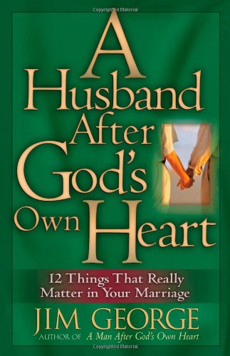 9780736911665: A Husband After God's Own Heart: 12 Things That Really Matter in Your Marriage