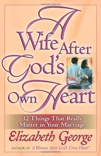 9780736911672: A Wife After God's Own Heart (George, Elizabeth (Insp))