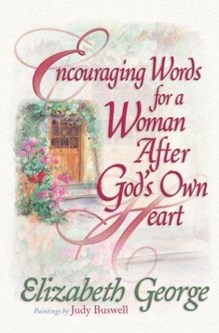 Encouraging Words for a Woman After God's: Elizabeth George; Illustrator-Judy