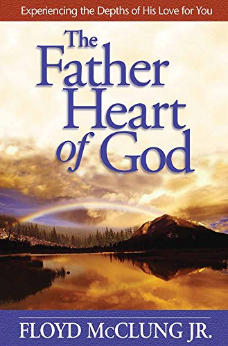 The Father Heart of God: Experiencing the: Floyd McClung