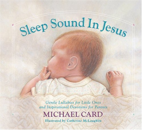 Sleep Sound in Jesus: Gentle Lullabies for Little Ones and Inspirational Devotions for Parents (0736912193) by Card, Michael