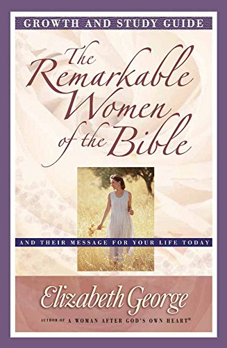 9780736912303: The Remarkable Women of the Bible Growth and Study Guide: And Their Message for Your Life Today (Growth and Study Guides)