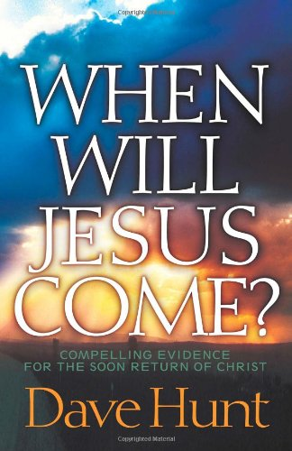 When Will Jesus Come?: Compelling Evidence for: Dave Hunt