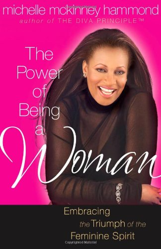 The Power of Being a Woman: Embracing: Michelle McKinney Hammond