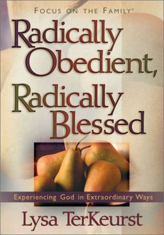 9780736912587: Radically Obedient, Radically Blessed: Experiencing God in Extraordinary Ways (Focus on the Family)