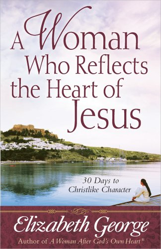 9780736912990: A Woman Who Reflects the Heart of Jesus: 30 Ways to Christlike Character