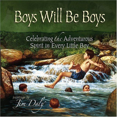 9780736913126: Boys Will Be Boys: Celebrating the Adventurous Spirit in Every Little Boy