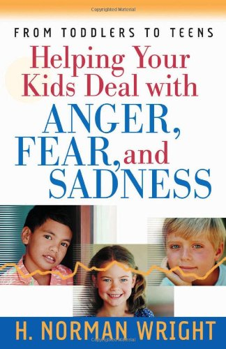 9780736913331: Helping Your Kids Deal with Anger, Fear, and Sadness (Wright, H. Norman)