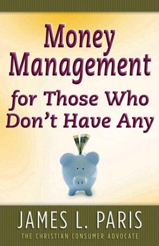 Money Management for Those Who Don't Have: James L. Paris