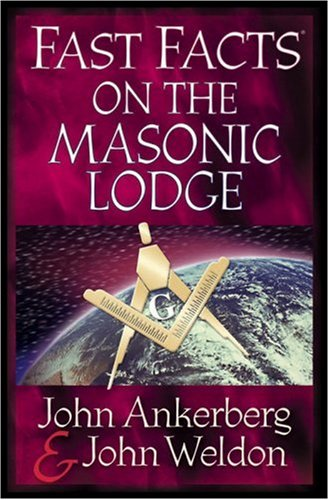 Fast Facts on the Masonic Lodge (Fast Facts (Harvest House Publishers)) (9780736913430) by John Ankerberg; John Weldon