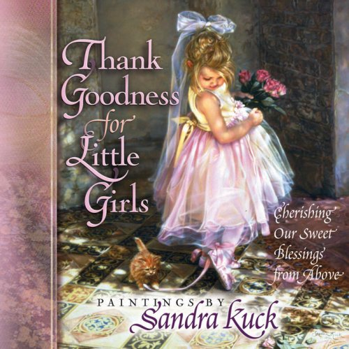 9780736913614: Thank Goodness for Little Girls: Cherishing Our Sweet Blessings from Above
