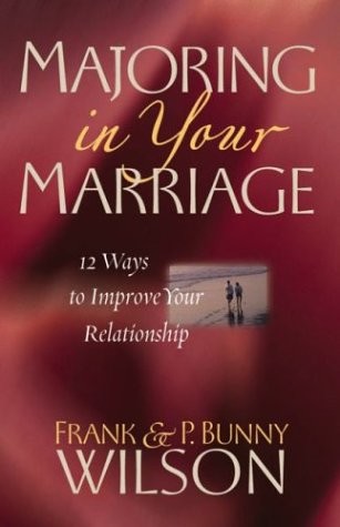 Majoring in Your Marriage: 12 Ways to: Frank Wilson; P.