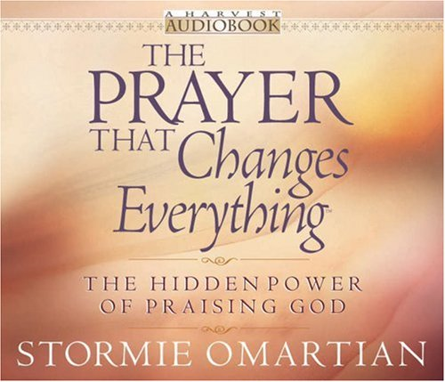 9780736913805: The Prayer That Changes Everything™ Audiobook: The Hidden Power of Praising God